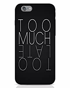 Apple Iphone 6S TOO Much TOO Late Black Printed Mobile Cover