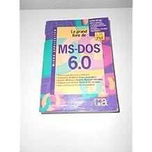 LE GRAND LIVRE DU MS DOS 6.0