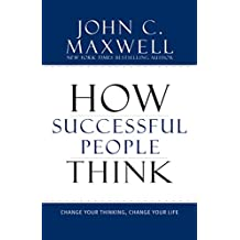 How Successful People Think: Change Your Thinking, Change Your Life (English Edition)