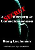 A Secret History of Consciousness (English Edition)
