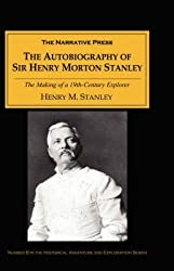 [The Autobiography of Sir Henry Morton Stanley: The Making of a 19th-century Explorer] (By: Henry Morton Stanley) [published: August, 2001]