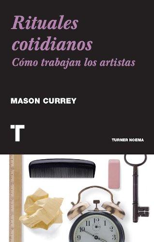 Rituales cotidianos. Cómo trabajan los artistas (Noema) por Mason Currey