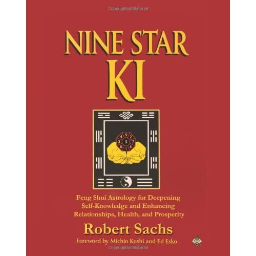 Nine Star KI: Feng Shui Astrology for Deepening Self-Knowledge and Enhancing Relationships, Health, and Prosperity by Robert Sachs (December 15,2008)