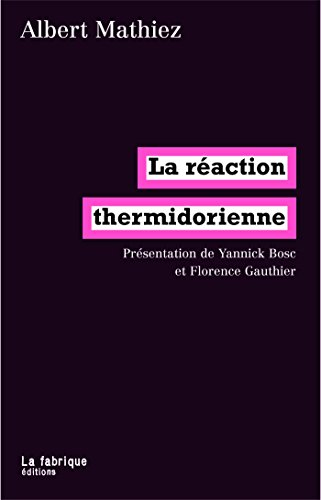 La réaction thermidorienne: Présentation de Yannick Bosc et Florence Gauthier par Albert Mathiez