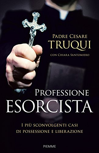 Professione esorcista. I più sconvolgenti casi di possessione e liberazione