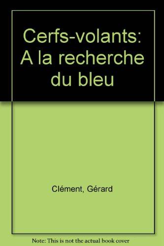 CERFS-VOLANTS A LA RECHERCHE DU BLEU par Gérard Clément