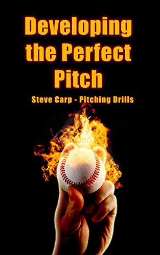 Developing the Perfect Pitch : Learn How to Improve Pitching Mechanics and Increase Velocity (English Edition) por Steve Carp