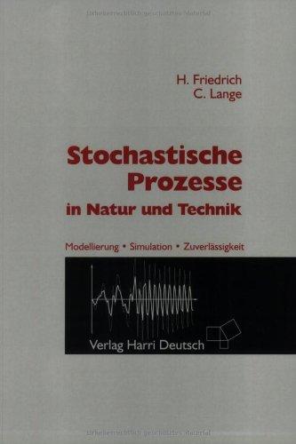 Stochastische Prozesse in Natur und Technik: Modellierung, Simulation, Zuverlässigkeit