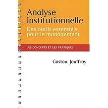 Analyse institutionnelle : Des outils essentiels pour le management - Les concepts et les pratiques au service des managers et des acteurs institutionnels