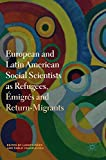 European and Latin American Social Scientists as Refugees, Émigrés and Return‐Migrants