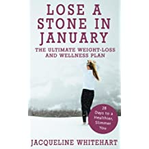 Lose a Stone in January: The Ultimate Weight-loss and Wellness Plan (Healthy Diet Recipes)