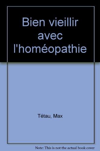 Bien vieillir avec l'homéopathie par Max Tétau