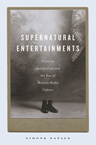 Supernatural Entertainments: Victorian Spiritualism and the Rise of Modern Media Culture por Simone Natale