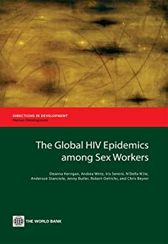 The Global Hiv Epidemics Among Sex Workers (directions In Development) por Deanna Kerrigan