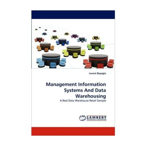 [(Management Information Systems and Data Warehousing )] [Author: Levent Bayoglu] [May-2010]