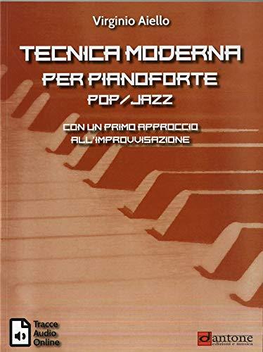 Tecnica moderna per pianoforte pop-jazz. Con un primo approccio all'improvvisazione. Con tracce audio online