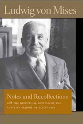 Notes and Recollections: With the Historical Setting of the Austrian School of Economics (Liberty Fund Library of the Works of Ludwig Von Mises) by Ludwig Von Mises (2014-01-22)