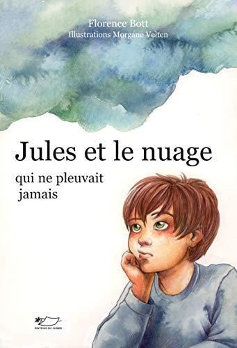 Jules et le nuage qui ne pleuvait jamais: Roman jeunesse par  Florence Bott