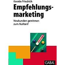 Empfehlungsmarketing: Neukunden gewinnen zum Nulltarif (Whitebooks)