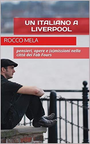 Un Italiano a Liverpool: pensieri, opere e (o)missioni nella cittá ...