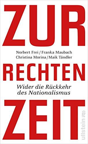 Zur rechten Zeit. Wider die Rückkehr des Nationalismus