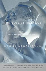 The Elusive Embrace: Desire and the Riddle of Identity by Daniel Mendelsohn (2000-06-20)