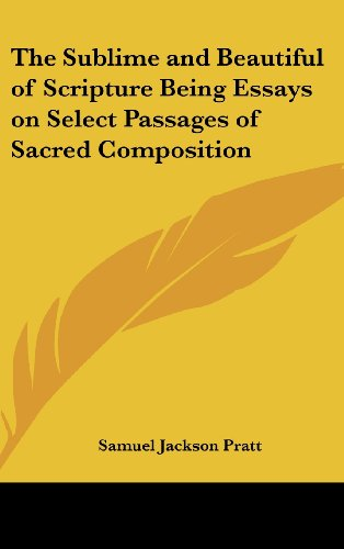 The Sublime and Beautiful of Scripture Being Essays on Select Passages of Sacred Composition