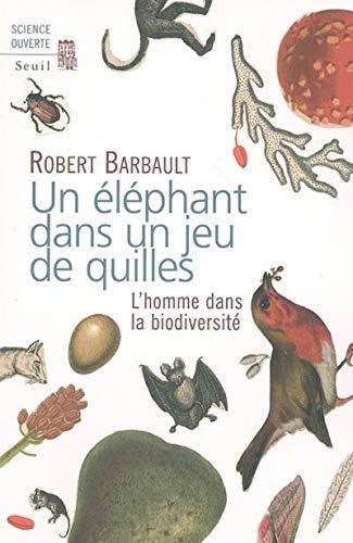 Un éléphant dans un jeu de quilles : L'homme dans la biodiversité by Robert Barbault(2006-01-19) par Robert Barbault