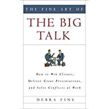 [The Fine Art of the Big Talk: How to Win Clients, Deliver Great Presentations, and Solve Conflicts at Work] (By: Debra Fine) [published: January, 2008]