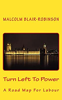 Turn Left To Power: A Road Map For Labour by [Blair-Robinson, Malcolm]