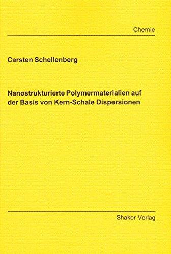 Nanostrukturierte Polymermaterialien auf der Basis von Kern-Schale Dispersionen (Berichte aus der Chemie)