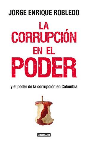 Descargar Libro La corrupción en el poder: Y el poder de la corrupción en Colombia de Jorge Enrique Robledo