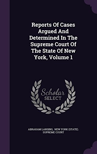 Reports Of Cases Argued And Determined In The Supreme Court Of The State Of New York, Volume 1
