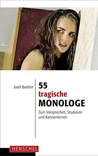 Preisvergleich Produktbild 55 tragische Monologe: Zum Vorsprechen, Studieren und Kennenlernen