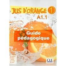 Jus d'orange: Guide pedagogique A1.1