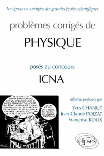 Les épreuves corrigées des grandes écoles scientifiques : Problèmes corrigés de Physique posés au concours de ICNA par Yves Chanut, Françoise Roux, Jean-Claude Poizat