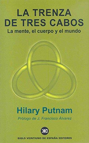 La trenza de tres cabos: La mente, el cuerpo y el mundo por Hilary Putnam