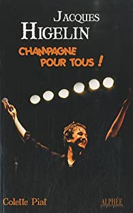 Jacques Higelin : Champagne pour tous ! par Colette Piat