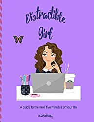 Distractible Girl: A guide to the next five minutes of your life (Plans On Two Pages)