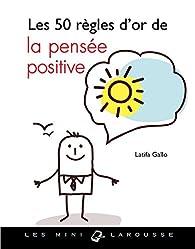 Les 50 règles d'or de la pensée positive par Latifa Gallo