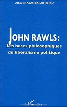 John Rawls : Les bases philosophiques du libéralisme politique par [Kasanda Lumembu, Albert]