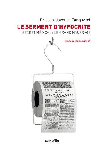 Le serment d'hypocrite: Secret médical : le grand naufrage - Essais - documents (ESSAIS-DOCUMENT)