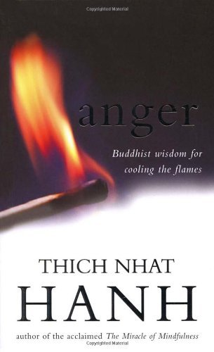 By Thich Nhat Hanh - Anger: Buddhist Wisdom for Cooling the Flames