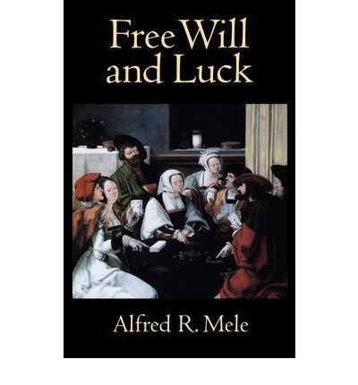 [(Free Will and Luck)] [Author: Alfred R. Mele] published on (August, 2008)