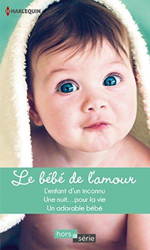 Le bébé de l'amour : L'enfant d'un inconnu - Une nuit... pour la vie - Un adorable bébé (Hors Série)