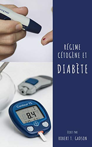 Télécharger des livres RÉGIME CÉTOGÈNE ET DIABÈTE : Le régime cétogène est-il sûr si vous avez le diabète de type 1 ?