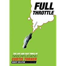 Full Throttle: The Life and Fast Times of NASCAR Legend Curtis Turner by Robert Edelstein (2006-11-01)