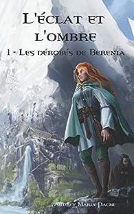 L'éclat et l'ombre, tome 1 : Les dérobés de Berenia par Audrey Marin-Pache