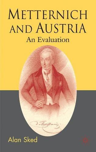 Metternich and Austria: An Evaluation by Alan Sked (2007-12-15)