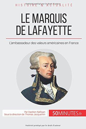 Le marquis de Lafayette: L'ambassadeur des valeurs américaines en France